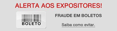 Alerta aos Expositores - Fraude em Boletos. Clique e saiba como Evitar